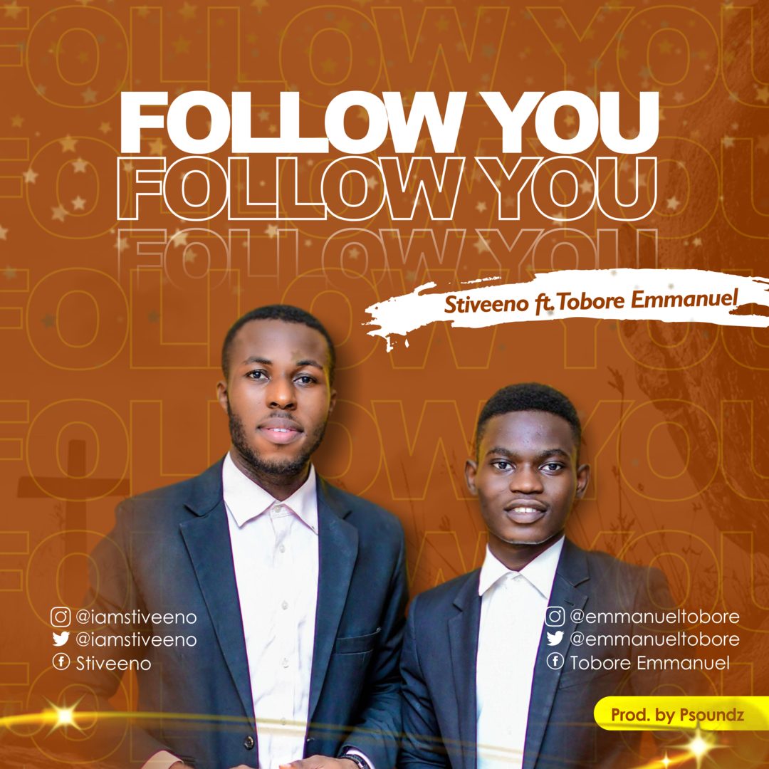 FOLLOW YOU - Stiveeno ft Tobore Emmanuel  [@iamsteevino  @emmanueltobore]