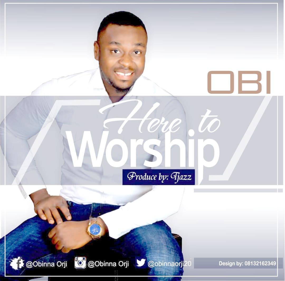 HERE TO WORSHIP EP by Obi  [@obinnaorji20]