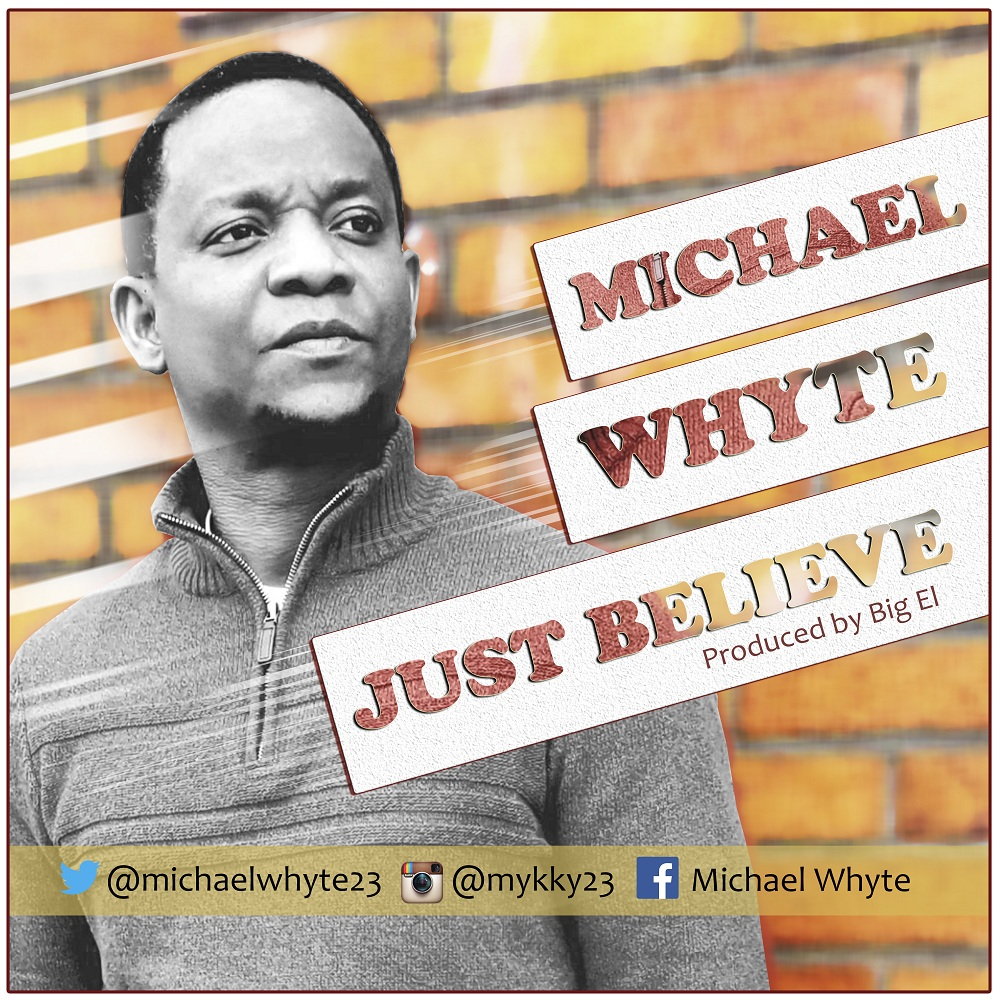 JUST BELIEVE - Michael Whyte [@MichaelWhyte23]