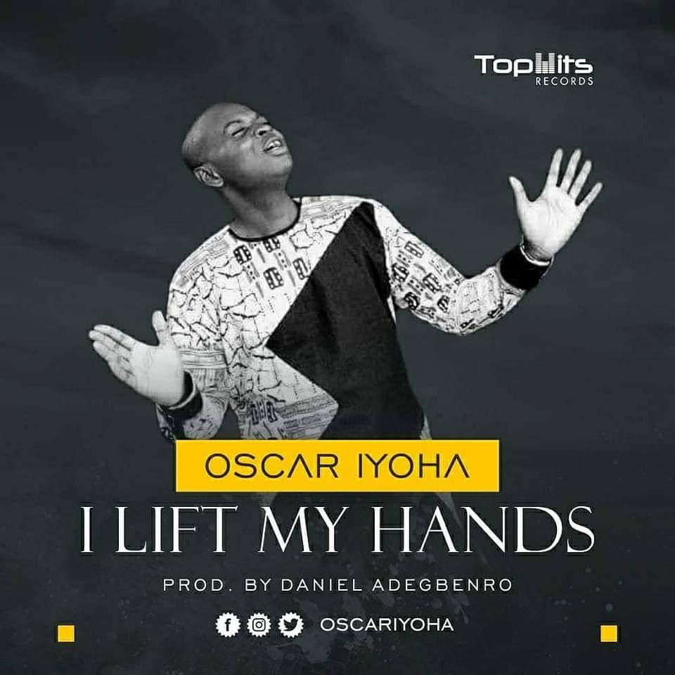I LIFT MY HANDS - Oscar Iyoha