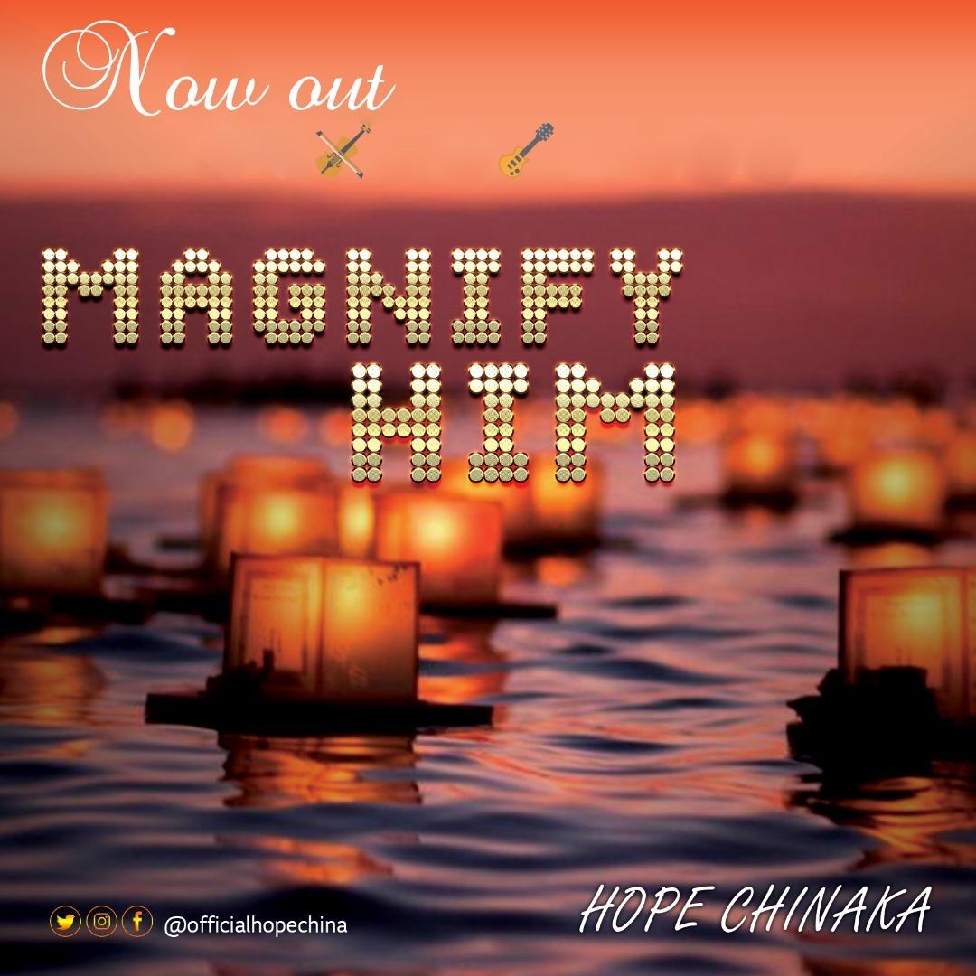MAGNIFY HIM - Hope Chinaka