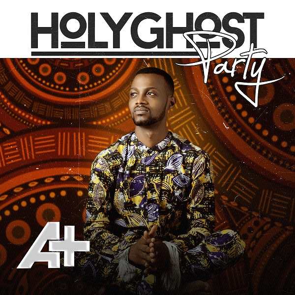 HOLY GHOST PARTY - A+  [@aplus155]