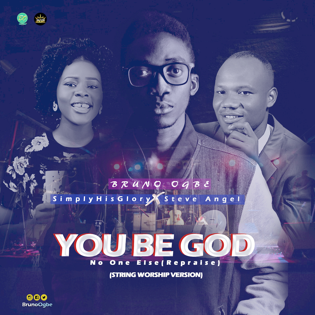 You Be God (No One Else Repraise) - Bruno Ogbe [@brunoogbe] ft Glory, Steve Angel