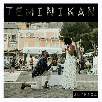 TEMINIKAN (MY ONE & ONLY) - Jlyricz [@iam_Jlyricz]