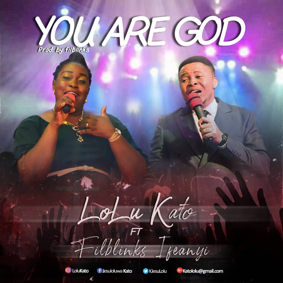 YOU ARE GOD - Lolu Kato ft Filblinks Ifeanyi  [@KJesuloluwa]