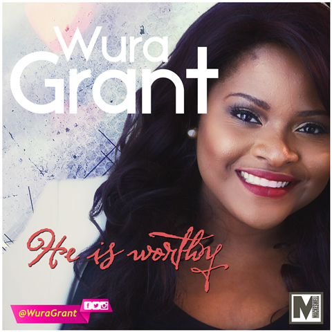 HE IS WORTHY  (+ Lyric Video) - Wura Grant  [@wuragrant]
