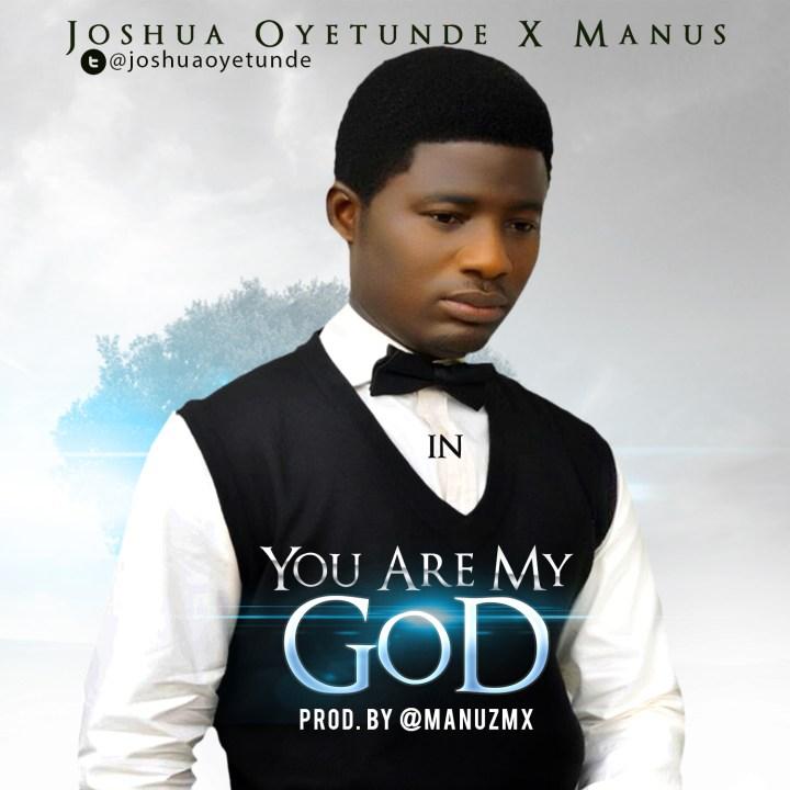 YOU ARE MY GOD - Joshua Oyetunde [@joshuaoyetunde] ft. Manuz [@Manuzmx]