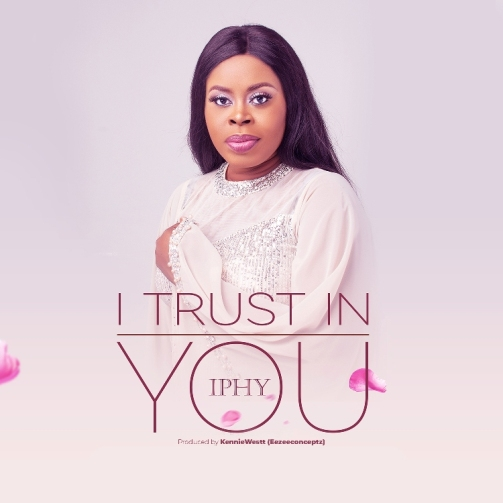 I TRUST IN YOU - IPHY  [@Iphy_Music]