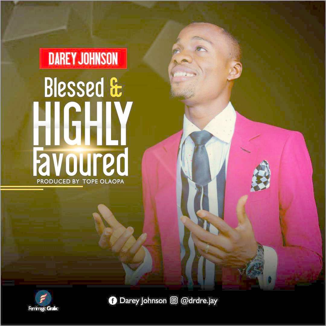 BLESSED AND HIGHLY FAVOURED - Darey Johnson
