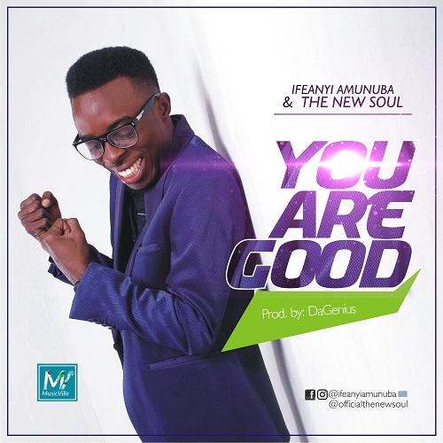YOU ARE GOOD - Ifeanyi Amunuba & The New Soul   [@itsdanusoul]