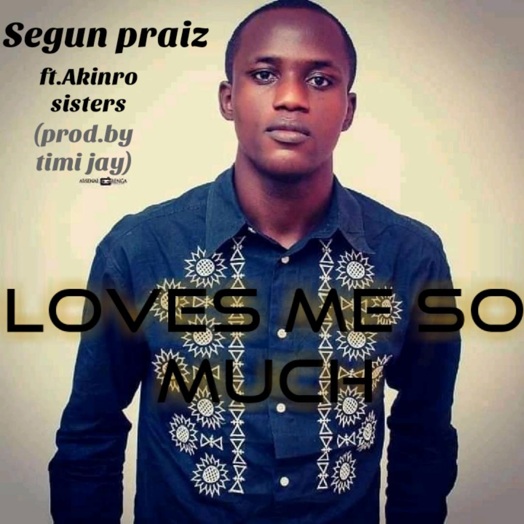 LOVES ME SO MUCH - Segun Praiz  [@segunpraiz]