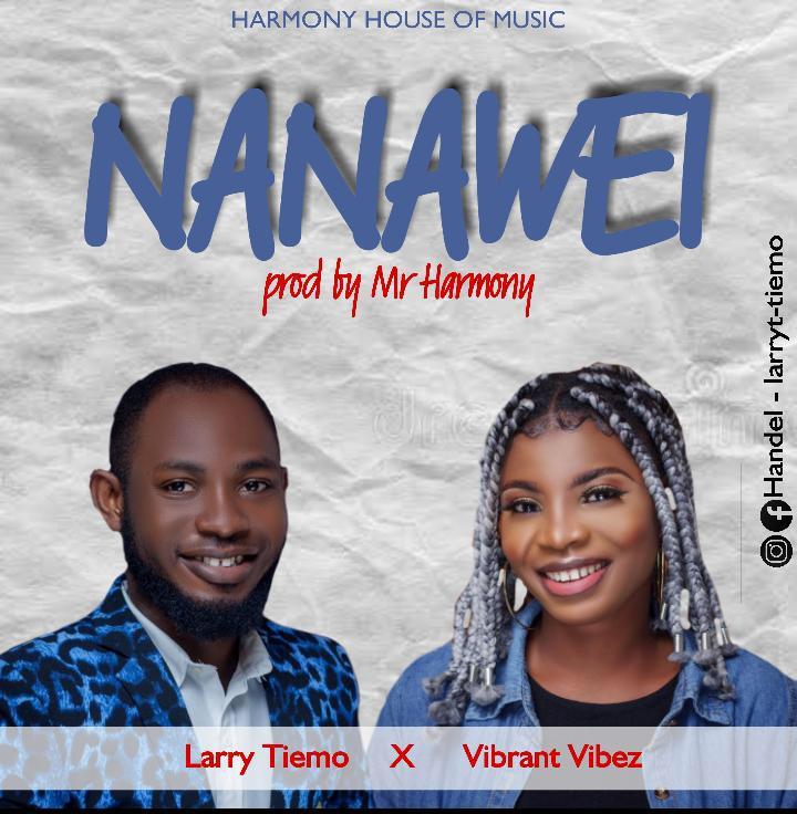NANAWEI - Larry Tiemo ft Vibrant Vibez