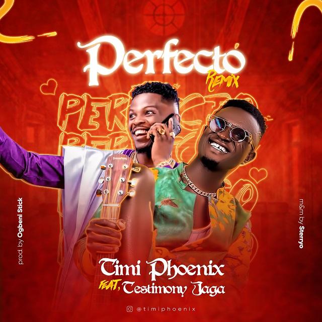 PERFECTO (Remix) - Timi Phoenix ft Testimony Jaga   [@timi_phoenix  @testimonynaija]