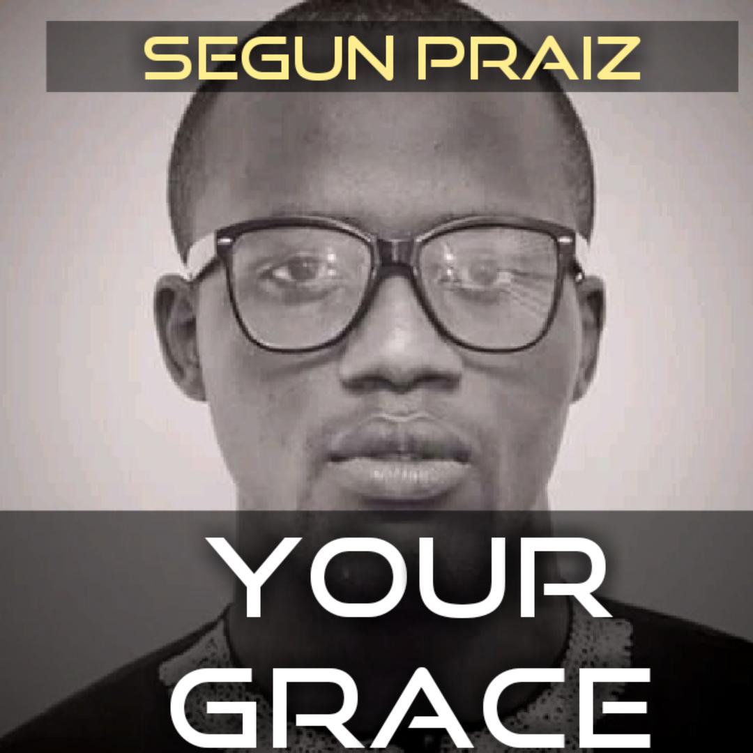 YOUR GRACE - Segun Praiz