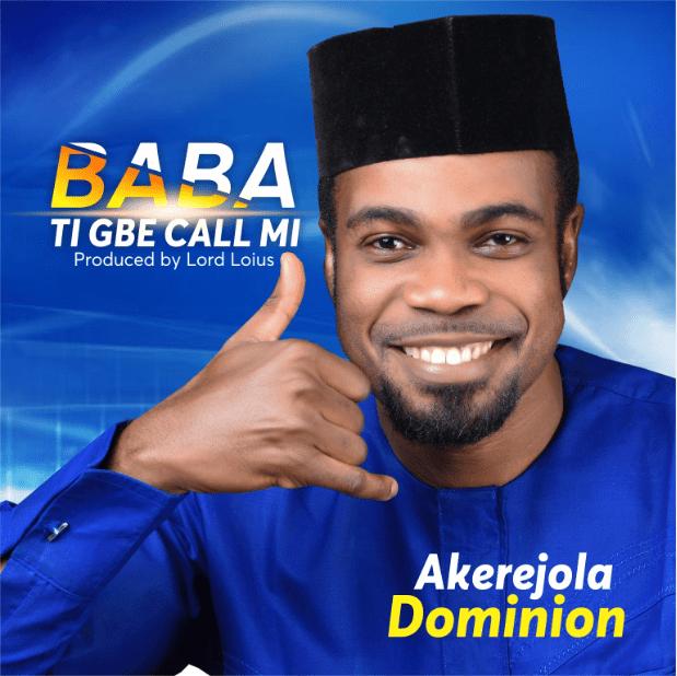 BABA TI GBE CALL MI - Akerejola Dominion