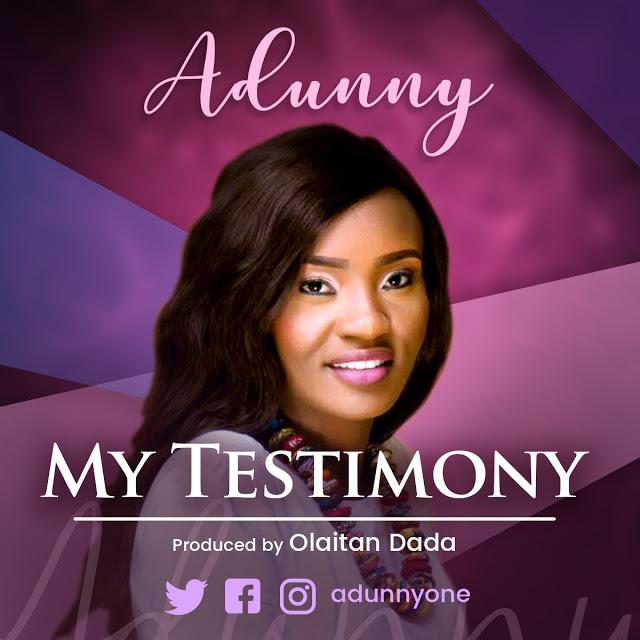 MY TESTIMONY - Adunny [@adunnyone]
