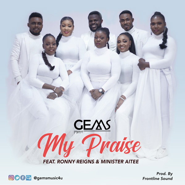 MY PRAISE - GEMS ft Ronny Reigns & Minister Aitee  [@gemsmusic4u]