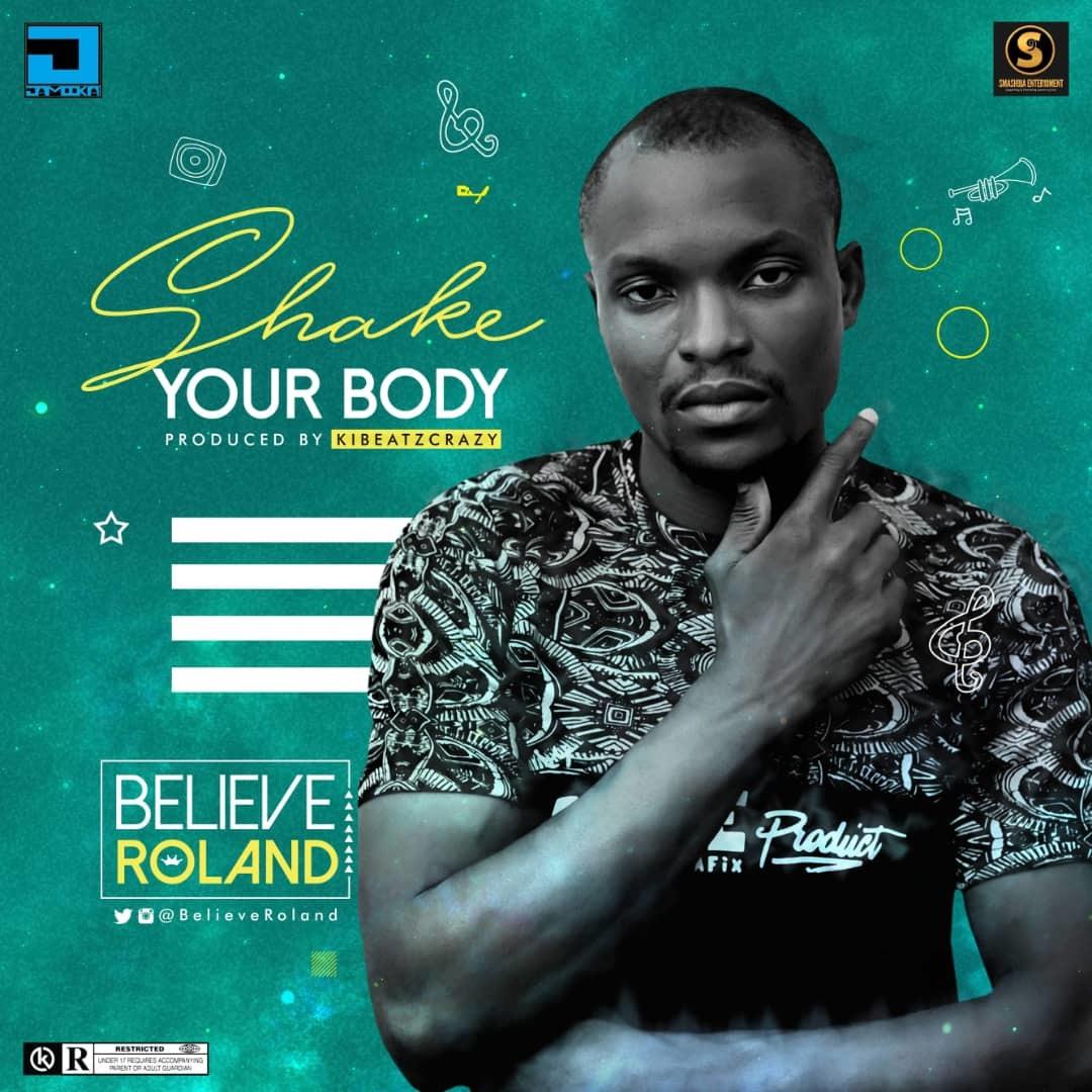 SHAKE YOUR BODY - Believe Roland [@BelieveRoland] - GospelNaija