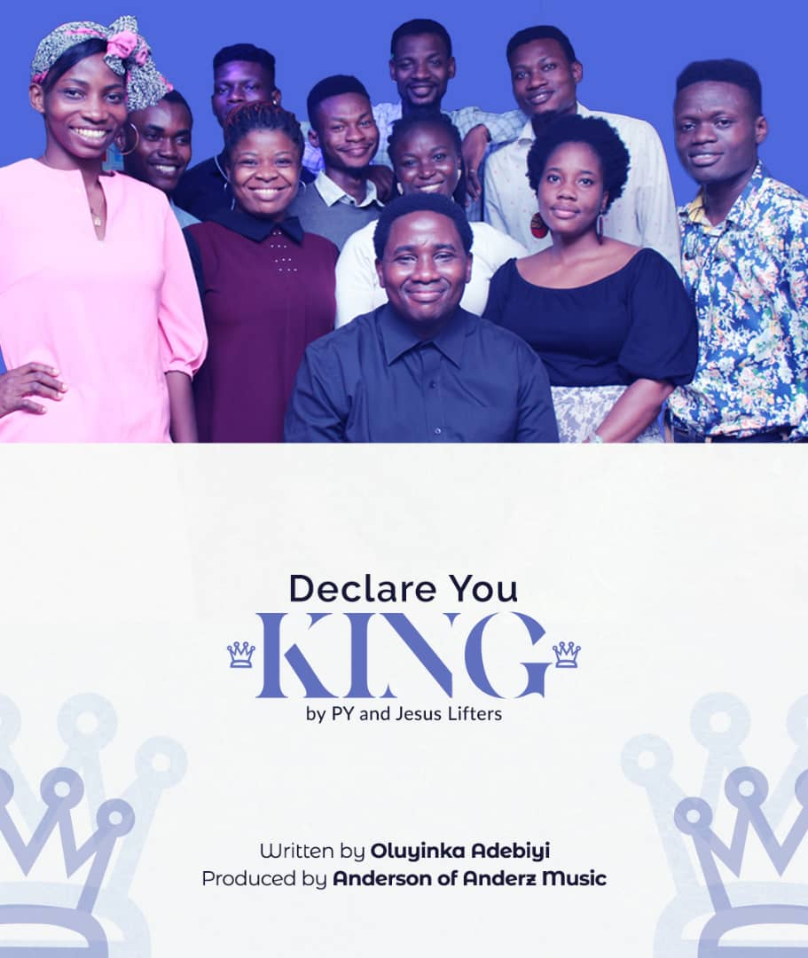 DECLARE YOU KING - Oluyinka Adebiyi ft Jesus Lifters