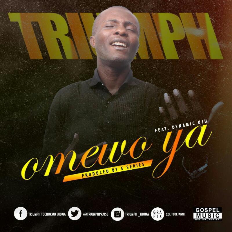 OMEWO YA - Triumph [@triumphpraise] x Dynamic Uju - GospelNaija