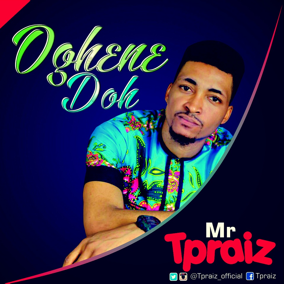 OGHENE DOH - Mr Tpraiz [@tpraiz_official] - GospelNaija