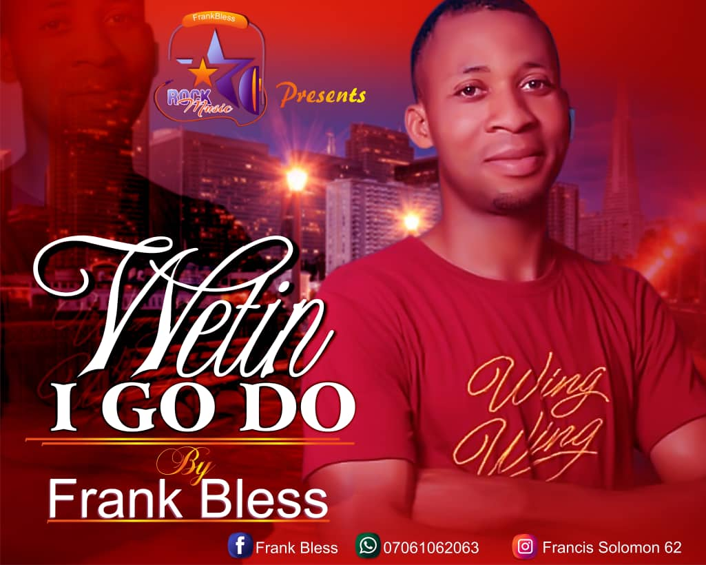 WETIN I GO DO - Frank Bless