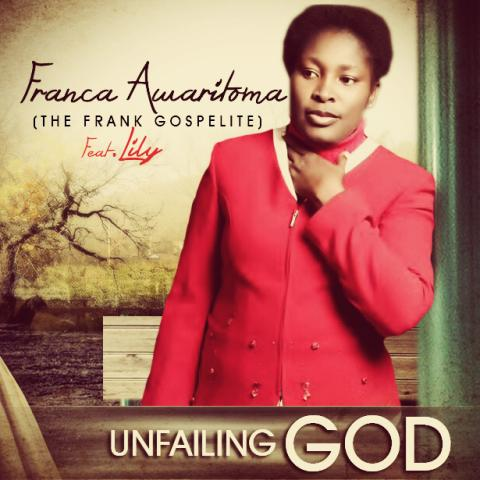 UNFAILING GOD - Franca Awaritoma ft Lily
