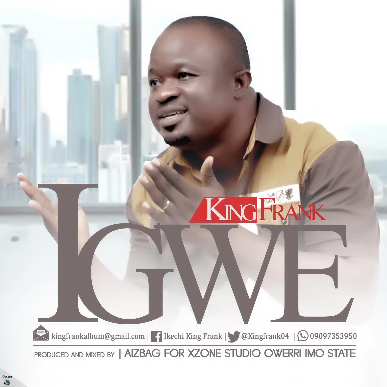 IGWE - King Frank [@kingfrank04] - GospelNaija! - Nigerian