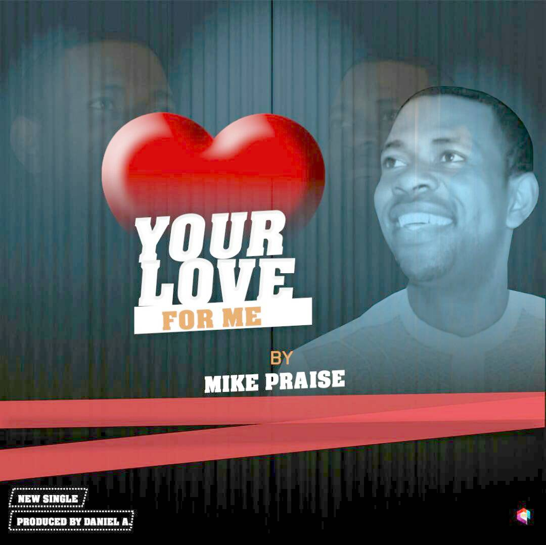 YOUR LOVE FOR ME - Mike Praise [@mikky022001] - GospelNaija