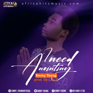 I NEED ANOINTING - Emmy Young  [@emmy_young]