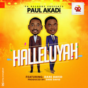 HALLELUYAH - Paul Akadi [@paulakadi] ft. Dare David