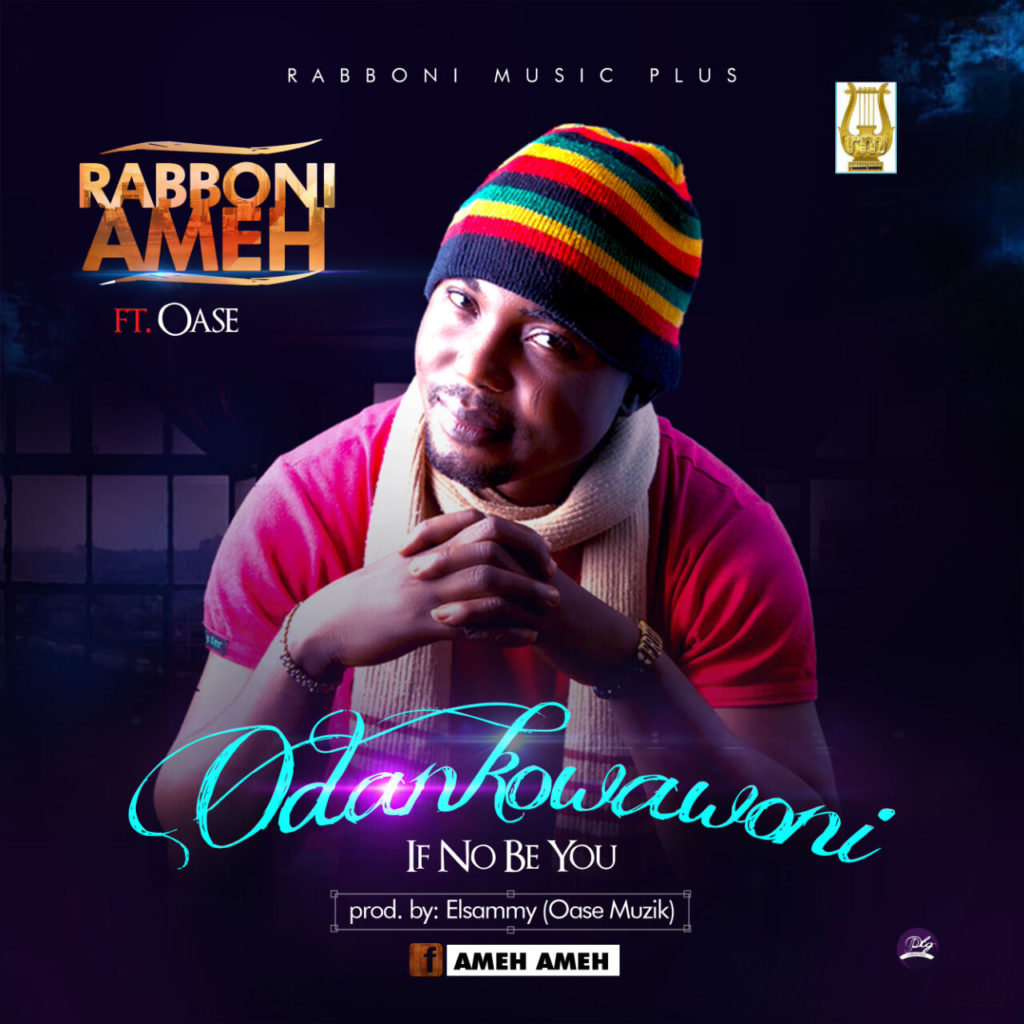 ODANKOWANI (If Not God) - Rabboni Ameh ft  Oase - GospelNaija