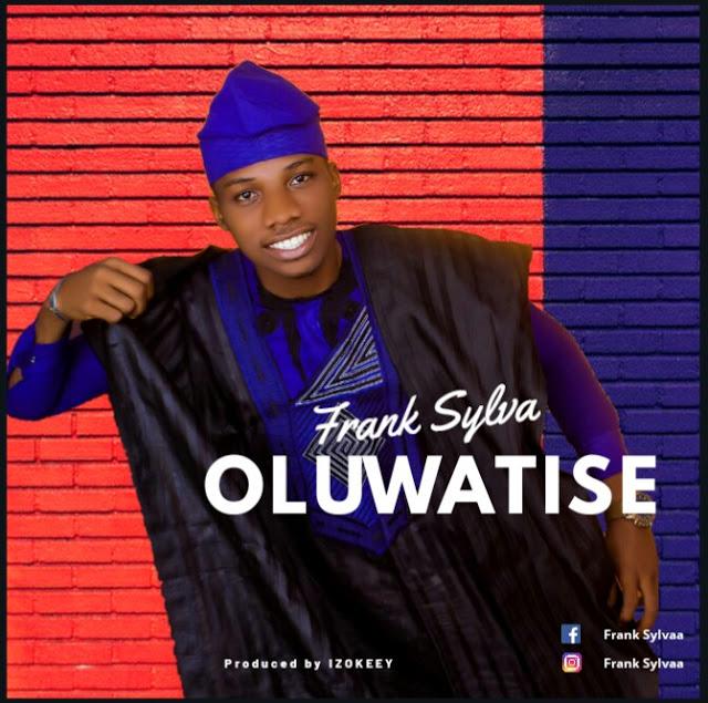 OLUWATISE - Frank Sylva [@frank_sylvaa] - GospelNaija