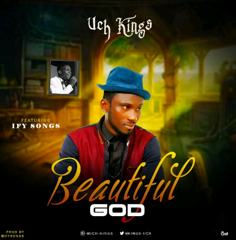BEAUTIFUL GOD - Uch Kings ft Ifysong   [@kings_uch]