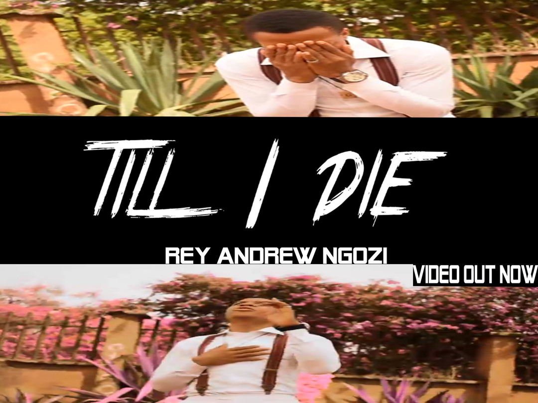 (Official Video) TILL I DIE  - Rey Andrew Ngozi