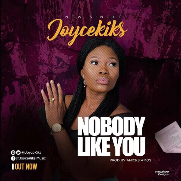 NOBODY LIKE YOU - Joycekiks [@joycekiks] - GospelNaija! - Nigerian