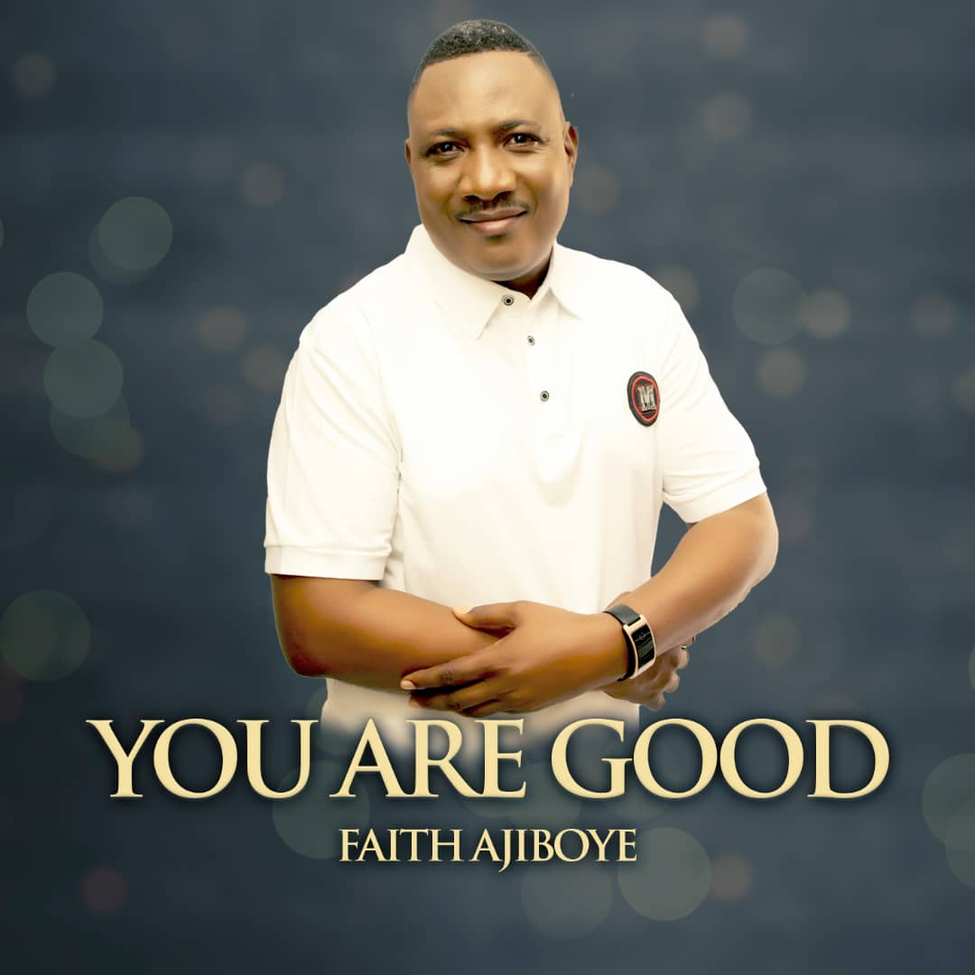 YOU ARE GOOD - Faith Ajiboye