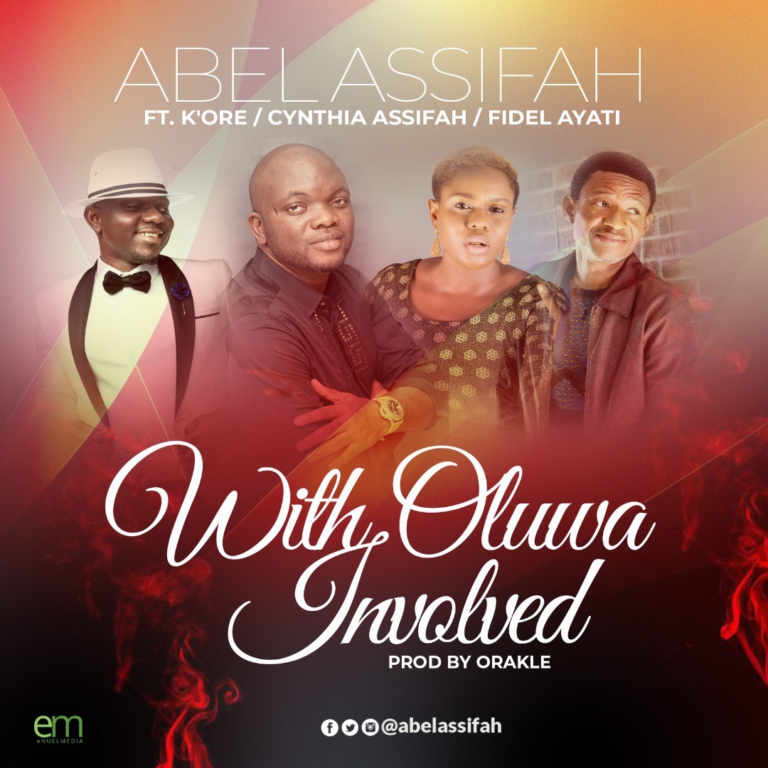 WITH OLUWA INVOLVED - Abel Assifah ft K'ore, Fidel, Cynthia Assifah  [@AbelAssifah]
