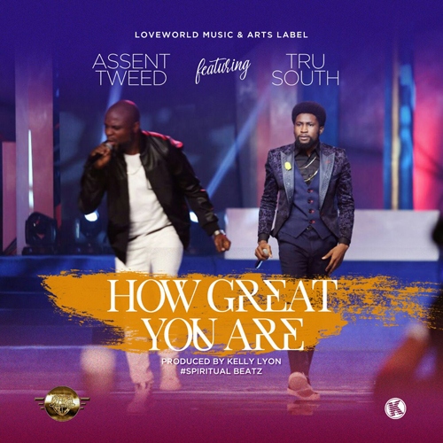 HOW GREAT YOU ARE - Assent Tweed [@Assenttweed]  ft. Tru South [@2rusouth]