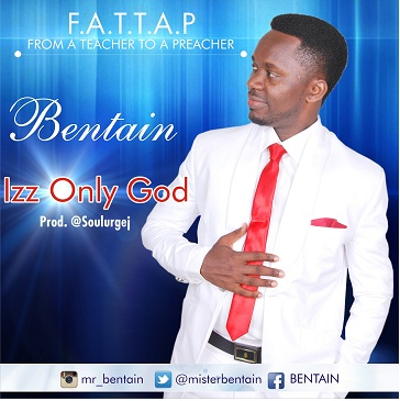 IZZ ONLY GOD - Bentain [@Misterbentain]