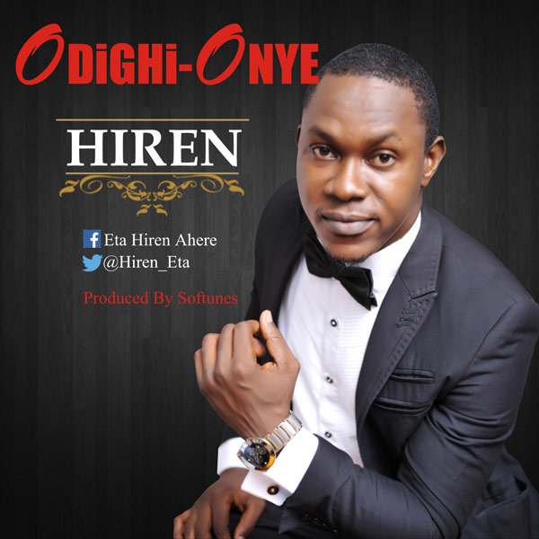 ODIGHI ONYE(THERE IS NO ONE LIKE YOU) - Hiren [@Hiren_Eta